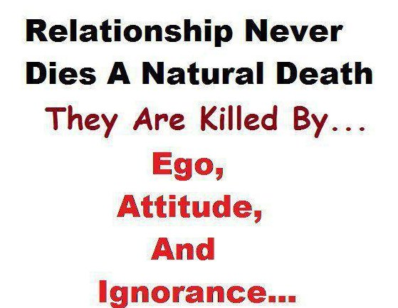 Relationship never dies a ntaural death they are killed by Ego, Attitude and Ignorance...