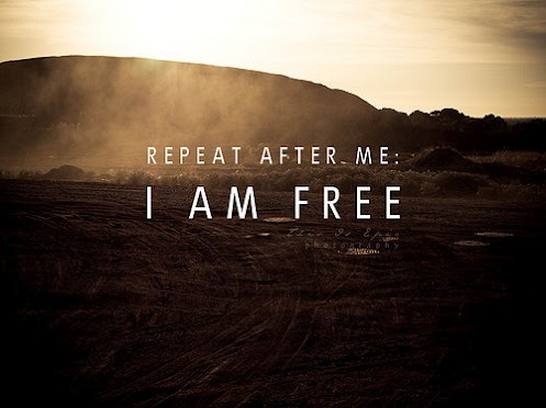 Repeat after me: I'm free