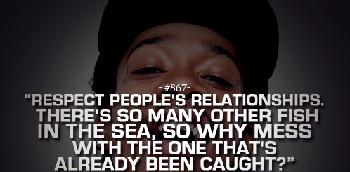 Respect people's relationships. There's so many other fish in the sea, so why mess with the one that's already been caught?