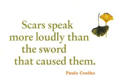 Scars speak more loudly than the sword that caused them.