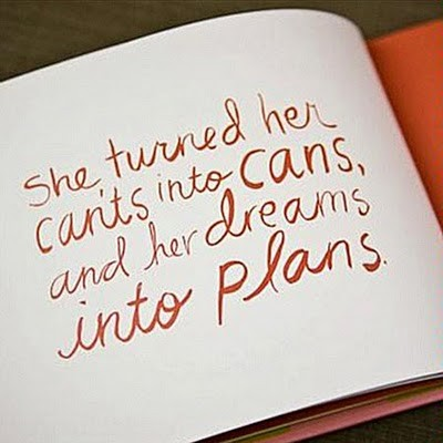 She turned her cants into cans, and her dreams into plans