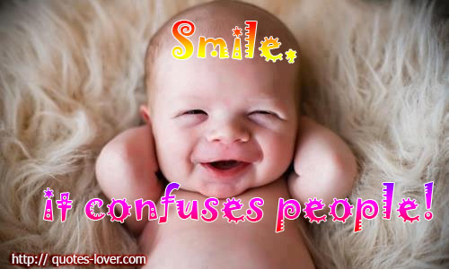 Smile, it confuses people!
