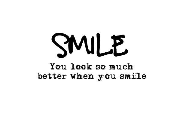 Smile you look so much better when you smile