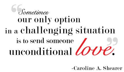 Sometimes our only option in a challenging situation is to send someone unconditional love