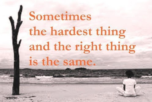 Sometimes the hardest thing and the right thing is the same
