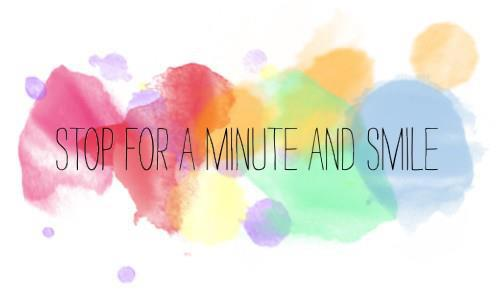Stop for a minute and smile