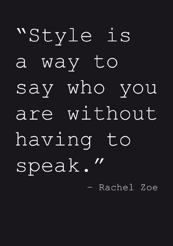Style is a way to say who you are without having to speak