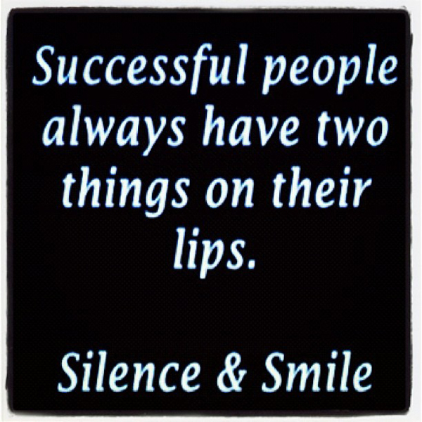 Successful people always have two things on their lips Silence & Smile