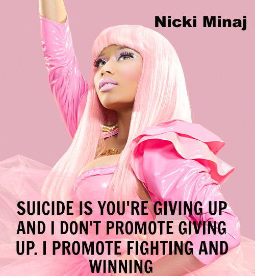 Suicide is you're giving up and I don't promote giving up. I promote fighting and winning