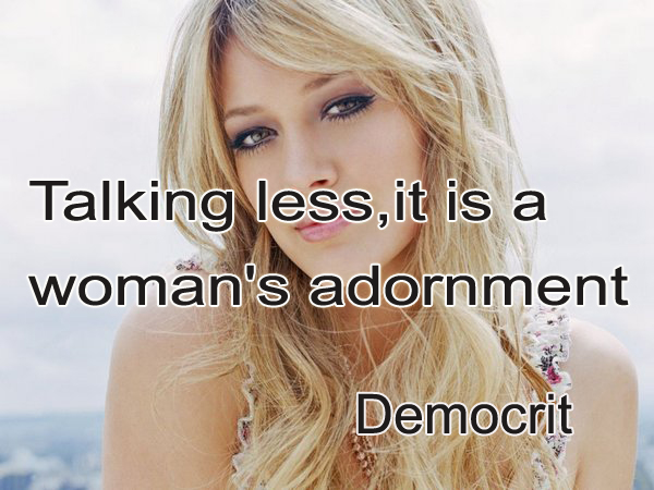 Talking less it is a woman's adornment