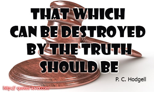 That which can be destroyed by the truth should be.