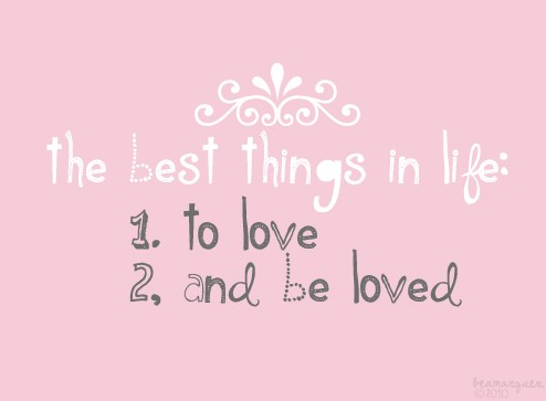 The best things in life: to love and be loved