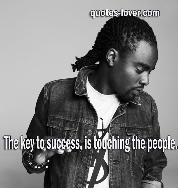 The key to success, is touching the people