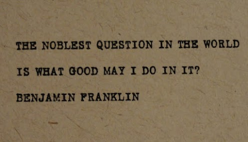 The noblest question in the world is what good may I do in it