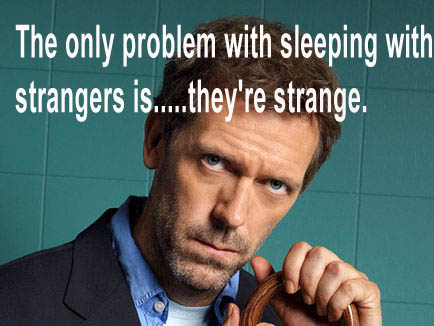 The only problem with sleeping with strangers is.. they're strange