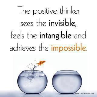 The positive thinker sees the invisible, feels the intangible and achieves the impossible