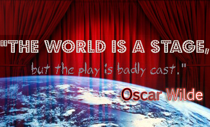 The world is a stage but the play is badly cast