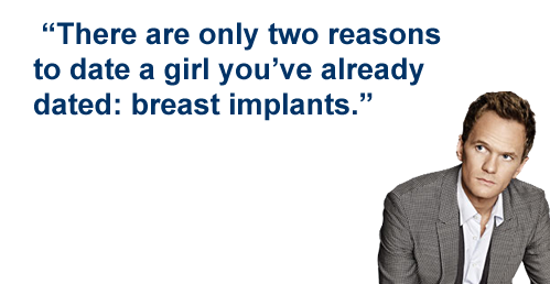 There are only two reasons to date a girl you've already dated: breast implants.