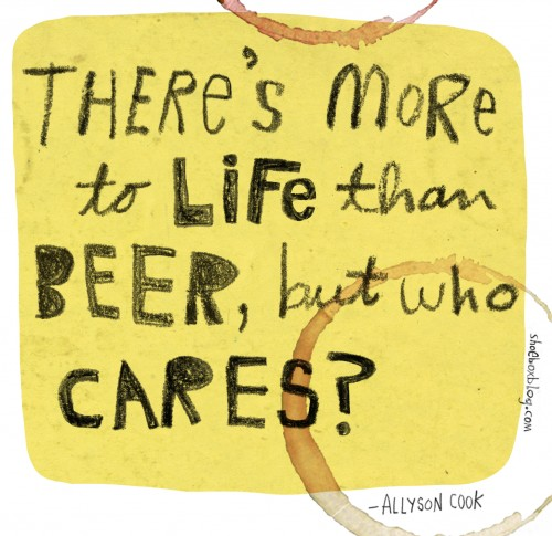 There's more to life than beer, but who cares