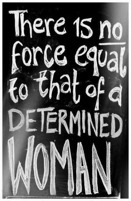 There's no force equal to that of a determined woman