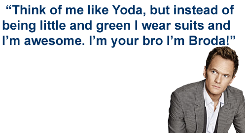 Think of me like Yoda, but instead of being little and green I wear suits and I'm awesome. I'm your bro I'm Broda