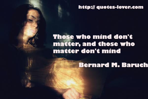 Those who mind don't matter, and those who matter don't mind