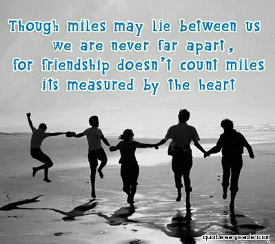Though miles may live between us we are never far apart, for friendship doesn't count miles its measured by the heart