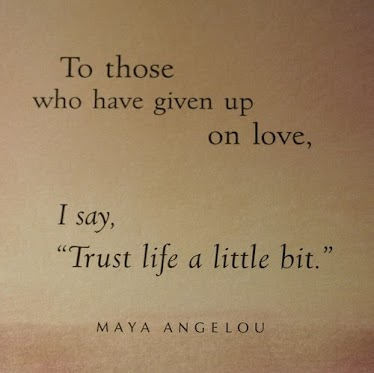 "To those who have given up on love, I say ""Trust life a little bit""."