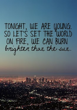 Tonight, we are young. So let's set the world on fire, we can burn brighter than the sun