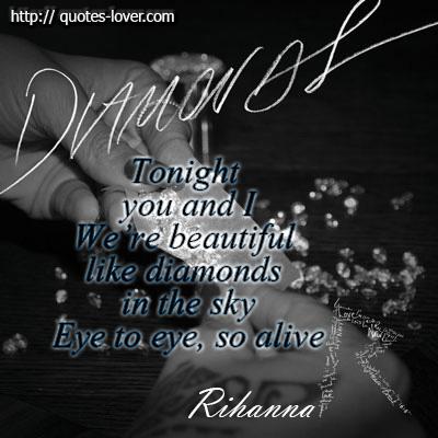 Tonight you and I We're beautiful like diamonds in the sky Eye to eye, so alive