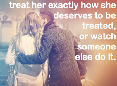 Treat her exactly how she deserves to be treated, or watch someone else do it.