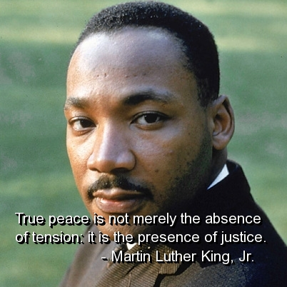 True peace is not merely the absence of tension it is the presence of justice