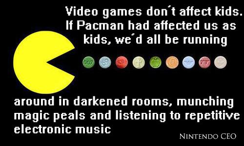 Video games don't affect kids. If Pacman had affected us as kids, we'd all be running around in darkened rooms, munching magic peals and listening to repetitive electronic music