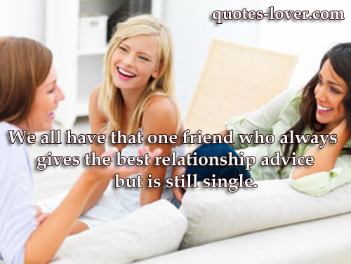 We all have that one friend who always gives the best relationship advice but is still single