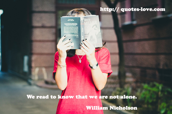 We read to know that we are not alone.