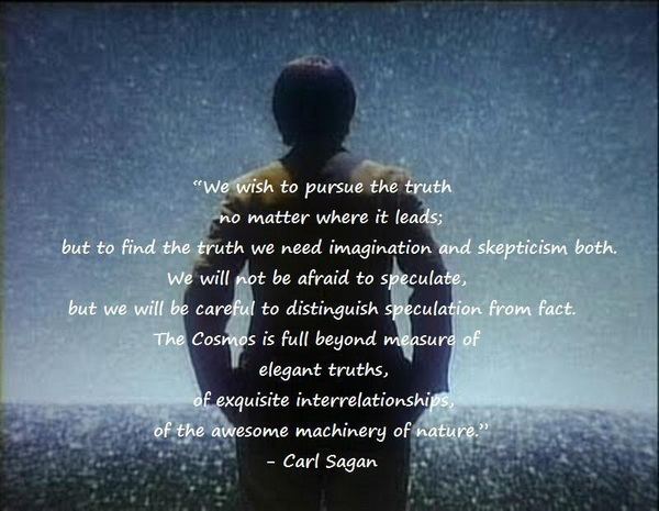 We wish to pursue the truth no matter where it leads; but to find the truth we need imagination and skepticism both