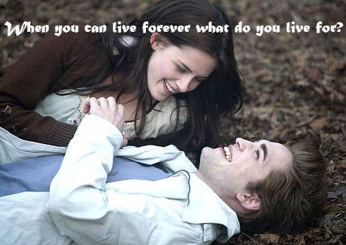 When you can live forever what do you live for ?