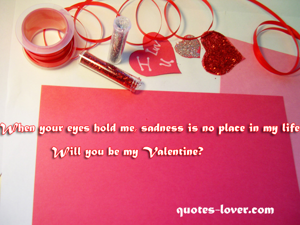 When Your Eyes Hold Me Sadness Is No Place In My Life. Will You Be My  Valentine?