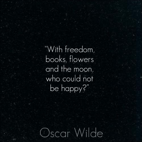With freedom, books, flowers and the moon, who could not be happy.