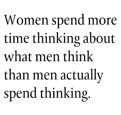 Women spend more time thinking about what men think than men actually spend thinking