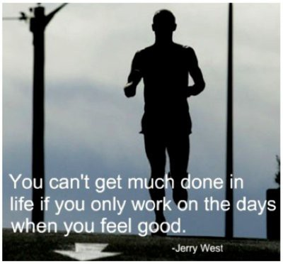 You can't get much done in life if you only work on the days when you feel good