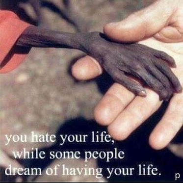 You hate your life while some people dream of having your life
