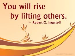 You will rise by lifting others