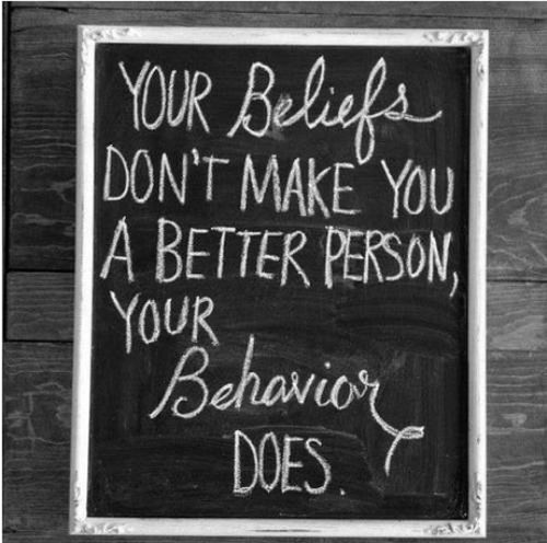 Your beliefs don't make you a better person your behaviour does