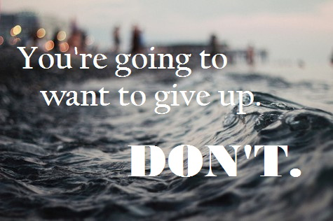 You're going to want to give up. Don't!