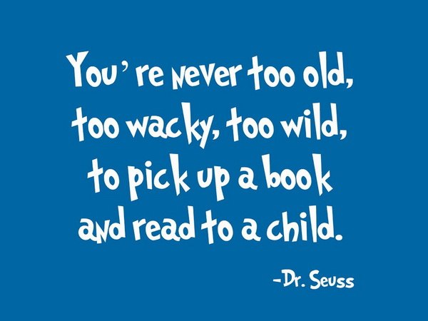 You're never too old, too wacky, too wild, to pick up a book and read to a child