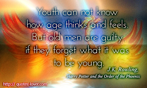 Youth can not know how age thinks and feels. But old men are guilty if they forget what it was to be young.
