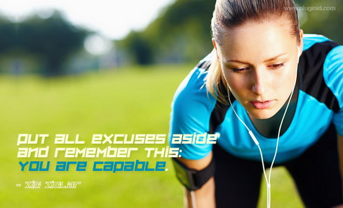 Put all excuses aside and remember this: you are capable.