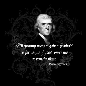 All tyranny needs to gain a foothold is for people of good conscience to remain silent