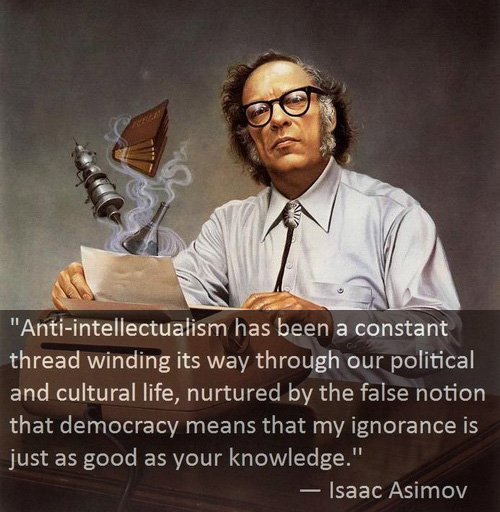 Anti-intellectualism has been a constant thread winding its way through our political and cultural life, nurtured by the false notion that democracy means that my ignorance is just as good as your knowledge